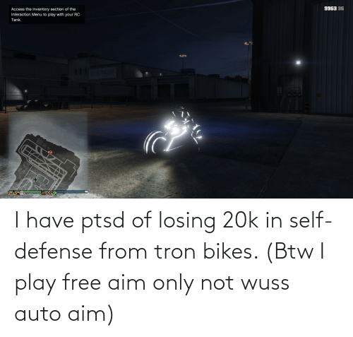 bikes: I have ptsd of losing 20k in self-defense from tron bikes. (Btw I play free aim only not wuss auto aim)