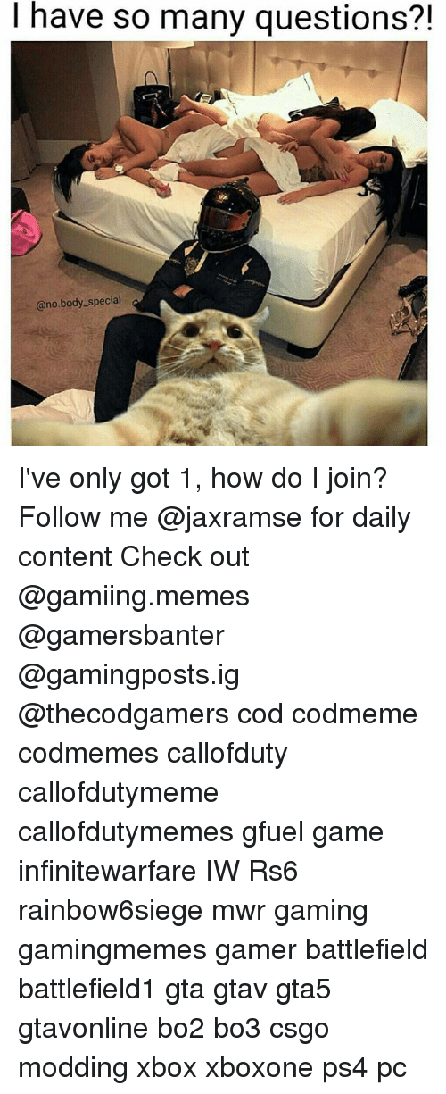 Memes, Ps4, and Xbox: I have so many questions?!  @no.body_special I've only got 1, how do I join? Follow me @jaxramse for daily content Check out @gamiing.memes @gamersbanter @gamingposts.ig @thecodgamers cod codmeme codmemes callofduty callofdutymeme callofdutymemes gfuel game infinitewarfare IW Rs6 rainbow6siege mwr gaming gamingmemes gamer battlefield battlefield1 gta gtav gta5 gtavonline bo2 bo3 csgo modding xbox xboxone ps4 pc