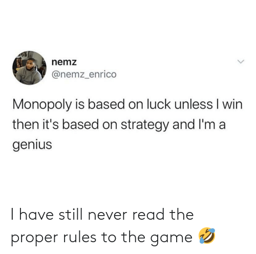 I Have: I have still never read the proper rules to the game 🤣
