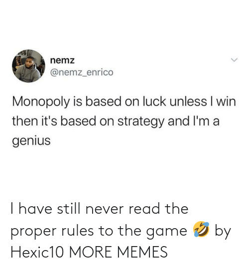 I Have: I have still never read the proper rules to the game 🤣 by Hexic10 MORE MEMES