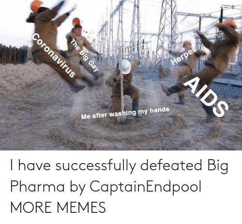 big: I have successfully defeated Big Pharma by CaptainEndpool MORE MEMES