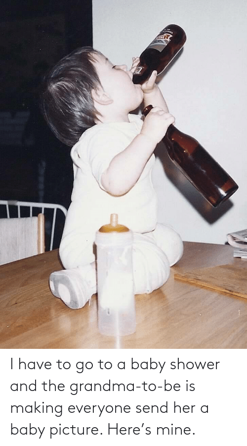 Baby: I have to go to a baby shower and the grandma-to-be is making everyone send her a baby picture. Here's mine.