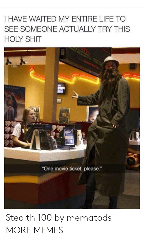 """Dank, Life, and Memes: I HAVE WAITED MY ENTIRE LIFE TO  SEE SOMEONE ACTUALLY TRY THIS  HOLY SHIT  MILRONIE  CR TIC  """"One movie ticket, please."""" Stealth 100 by mematods MORE MEMES"""