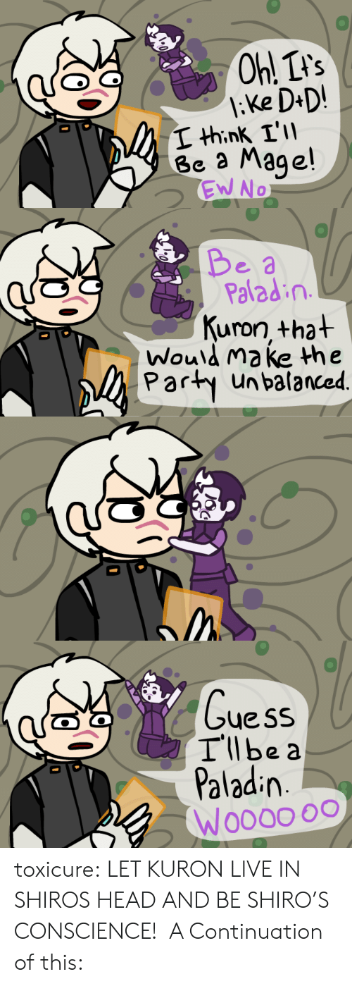 Shiro: I hink I'  Ge a Maqe!   e.  Palad in  Kuron +hat  Would make he  Party unbalanced   ueSs  Illbe a  Paladin  Woo0o oo toxicure:  LET KURON LIVE IN SHIROS HEAD AND BE SHIRO'S CONSCIENCE!  A Continuation of this: