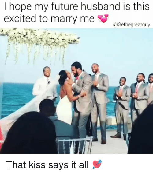 i hope my future husband is this excited to marry 9678728 🇲🇽 25 best memes about my future husband my future husband memes