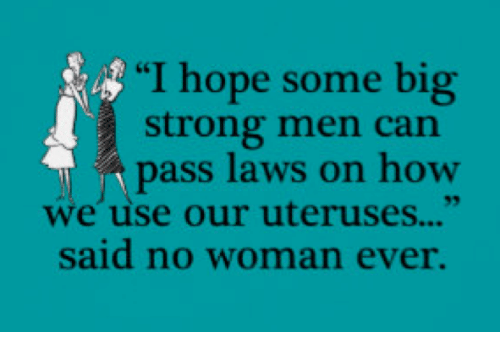 "Stronge: ""I hope some big  strong men can  pass laws on how  we use our uteruses...""  said no woman ever."