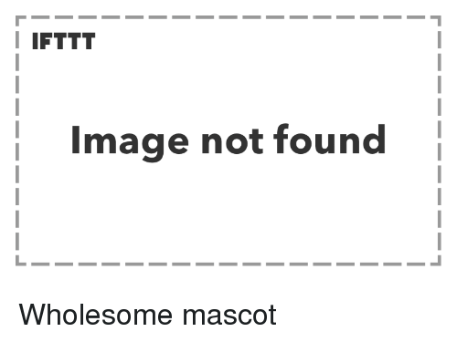 Image, Wholesome, and  Not Found: I IFTTT  Image not found Wholesome mascot