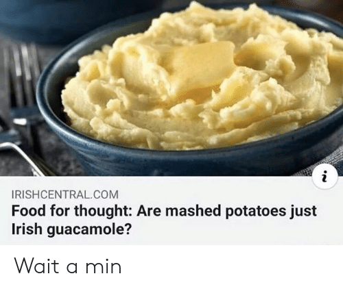 Guacamole: i  IRISHCENTRAL.COM  Food for thought: Are mashed potatoes just  Irish guacamole? Wait a min