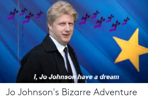 A Dream, Bizarre, and Dream: I, Jo Johnson have a dream Jo Johnson's Bizarre Adventure