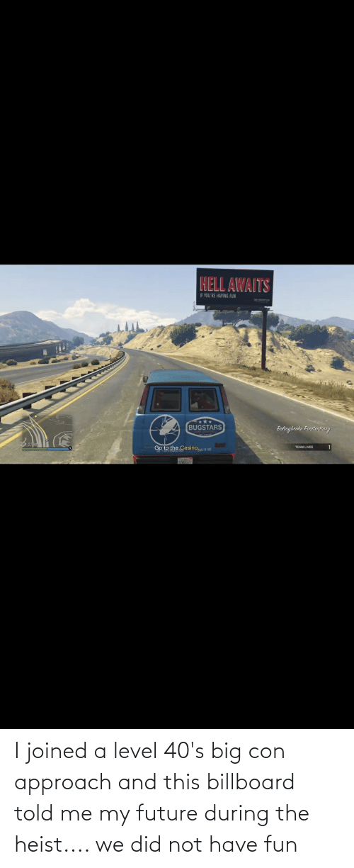 con: I joined a level 40's big con approach and this billboard told me my future during the heist.... we did not have fun