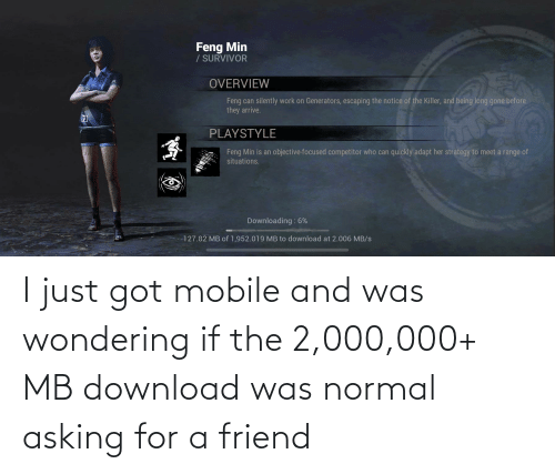 Asking For: I just got mobile and was wondering if the 2,000,000+ MB download was normal asking for a friend
