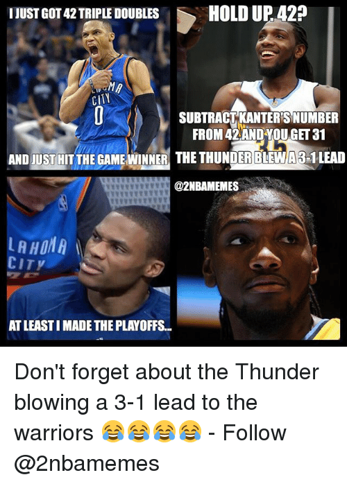 Game Winner: I JUST GOT42 TRIPLE DOUBLES  HOLD UP A29  CITY  SUBTRACT KANTERS NUMBER  FROM 42 AND YOU GET 31  ANDuUSTHITTHE GAME WINNER THE THUNDERBLEMAR-1LEAD  @2NBAMEMES  CITY  ATLEASTIMADETHE PLAYOFFS. Don't forget about the Thunder blowing a 3-1 lead to the warriors 😂😂😂😂 - Follow @2nbamemes