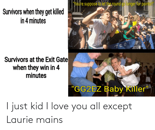 I Love You: I just kid I love you all except Laurie mains