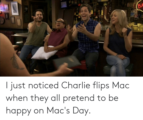 Flips: I just noticed Charlie flips Mac when they all pretend to be happy on Mac's Day.