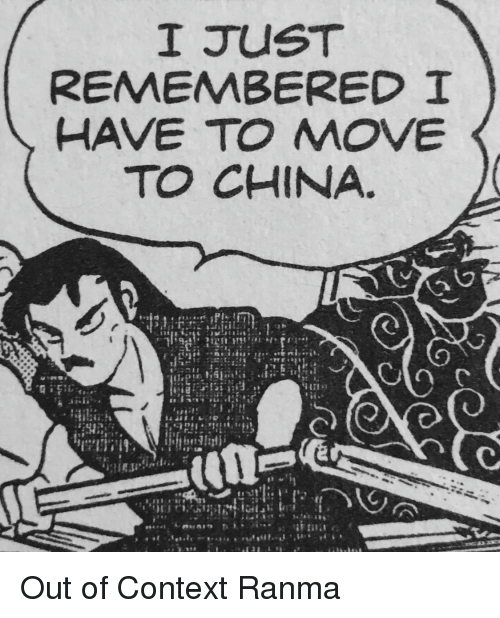China, Ranma, and Context: I JUST  REMEMBERED I  TO CHINA. Out of Context Ranma