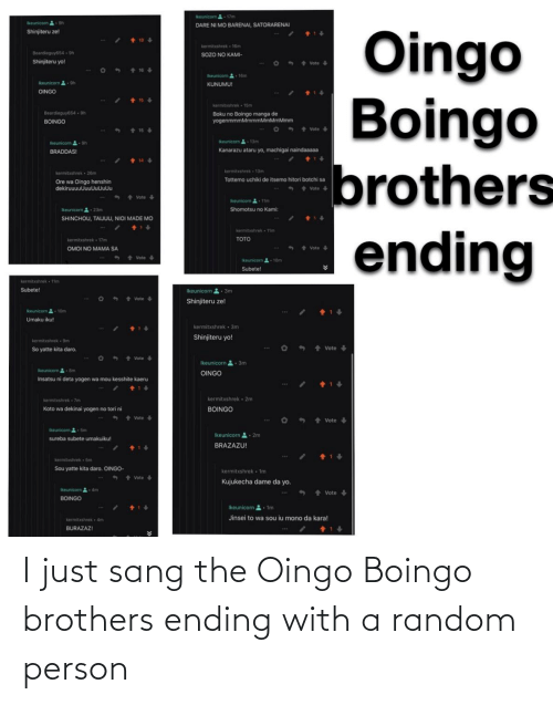Sang: I just sang the Oingo Boingo brothers ending with a random person