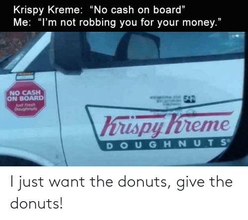 want: I just want the donuts, give the donuts!