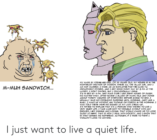 Quiet: I just want to live a quiet life.
