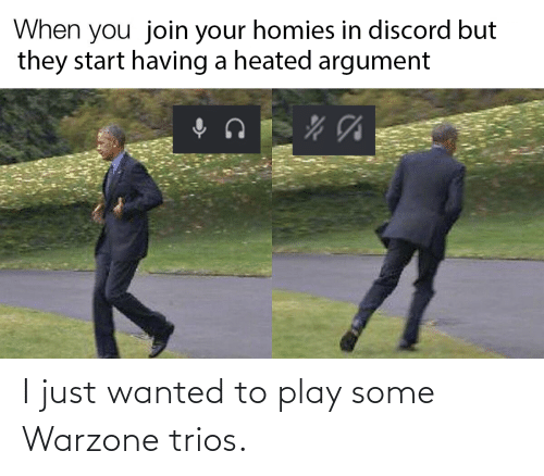i just: I just wanted to play some Warzone trios.