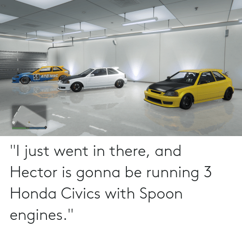 """spoon: """"I just went in there, and Hector is gonna be running 3 Honda Civics with Spoon engines."""""""