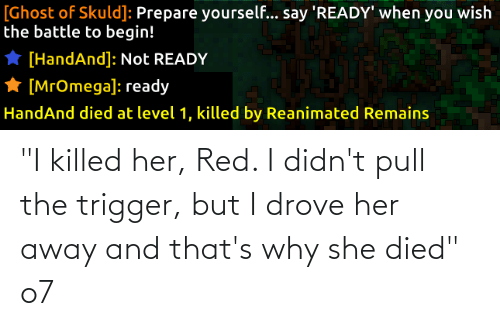 """Killed: """"I killed her, Red. I didn't pull the trigger, but I drove her away and that's why she died"""" o7"""
