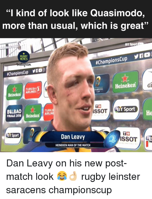 """Memes, Match, and Rugby: """"I kind of look like Quasimodo  more than usual, which is great""""  BT  RUGBY  MEMES  am  #ChampionsCup yK2O(  #ChampionsCup yno  Heineken  GI  TURKISH  HAMMONS  HeinekenLINES  TS  BILBAO  FINA45 2018 Heineken, AİRLİN  TURK  BT Sport  He  BT Sport  Dan Leavy  2  HEINEKEN MAN OF THE MATCH Dan Leavy on his new post-match look 😂👌🏼 rugby leinster saracens championscup"""