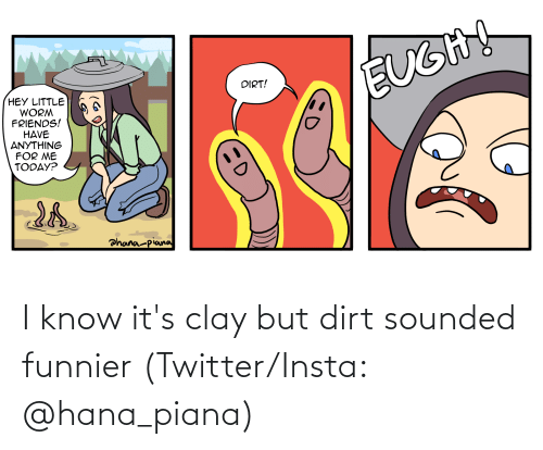 Twitter, Dirt, and Hana: I know it's clay but dirt sounded funnier (Twitter/Insta: @hana_piana)