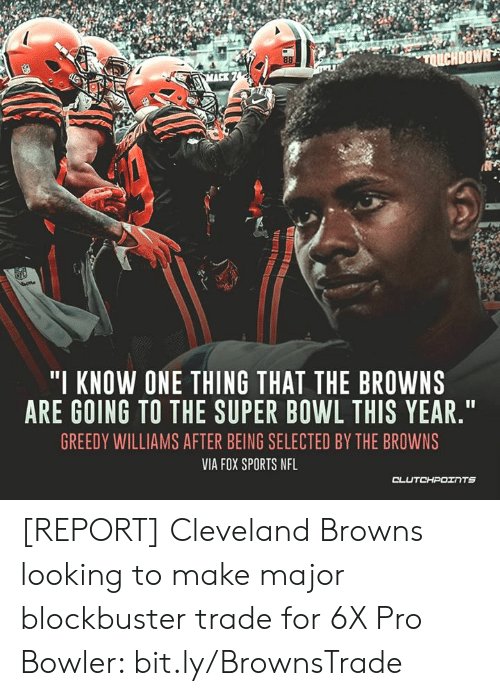 "Blockbuster, Cleveland Browns, and Nfl: ""I KNOW ONE THING THAT THE BROWNS  ARE GOING TO THE SUPER BOWL THIS YEAR.""  GREEDY WILLIAMS AFTER BEING SELECTED BY THE BROWNS  VIA FOX SPORTS NFL [REPORT] Cleveland Browns looking to make major blockbuster trade for 6X Pro Bowler: bit.ly/BrownsTrade"