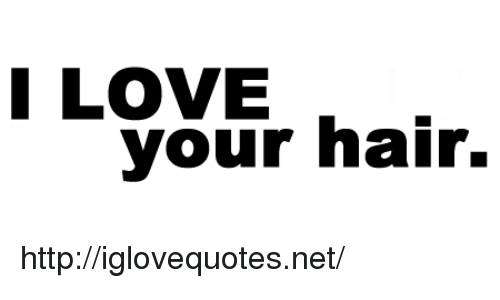 Love, Hair, and Http: I L9VTr hair.  LOVE http://iglovequotes.net/