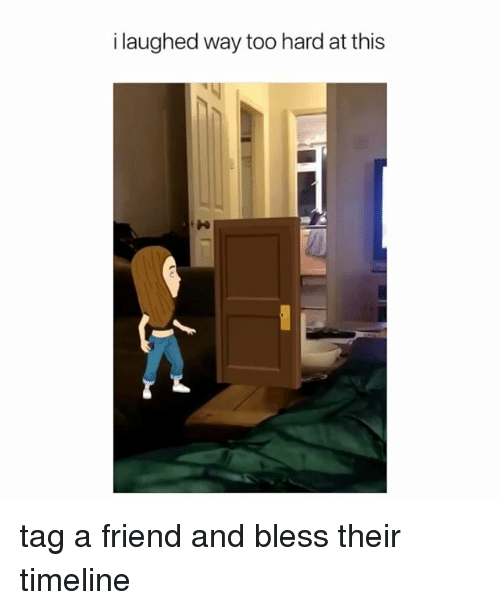 Girl Memes, Friend, and This: i laughed way too hard at this tag a friend and bless their timeline