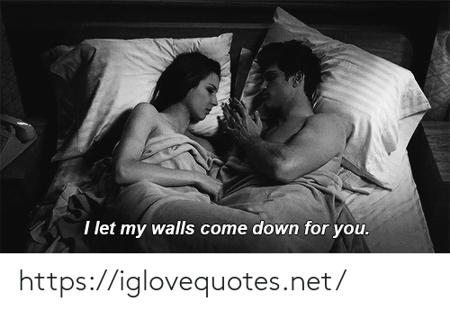 Come Down: I let my walls come down for you. https://iglovequotes.net/