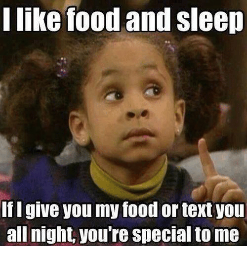 I Like Food: I like food and sleep  If I give you my food or text you  all night,  you're special to me