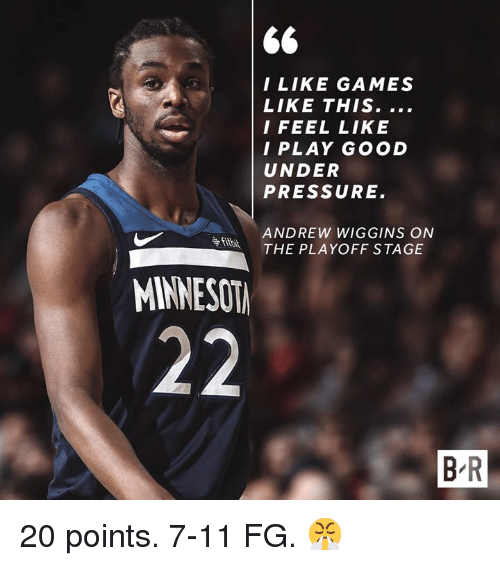wiggins: I LIKE GAMES  LIKE THIS.  I FEEL LIKE  I PLAY GOOD  UNDER  PRESSURE  ANDREW WIGGINS ON  THE PLAYOFF STAGE  争fitbit  MINNESOT  B R 20 points. 7-11 FG. 😤
