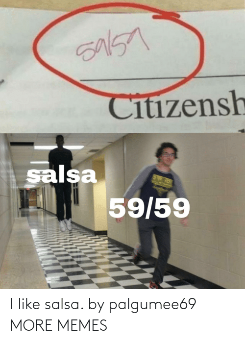 salsa: I like salsa. by palgumee69 MORE MEMES