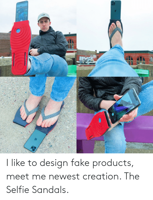 selfie: I like to design fake products, meet me newest creation. The Selfie Sandals.