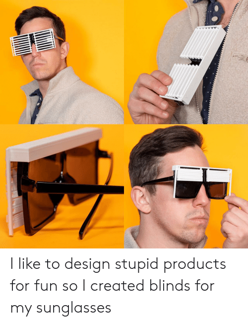 blinds: I like to design stupid products for fun so I created blinds for my sunglasses