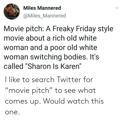 "Movie: I like to search Twitter for ""movie pitch"" to see what comes up. Would watch this one."