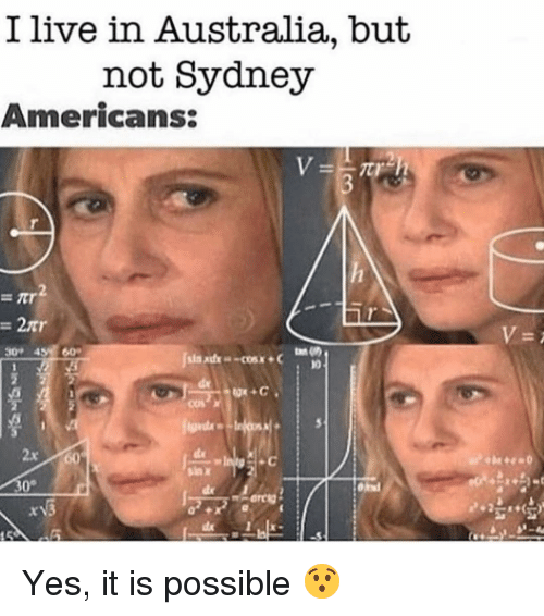 Memes, Australia, and Live: I live in Australia, but  not Sydney  Americans:  30 45 60  10  2x  30° Yes, it is possible 😯