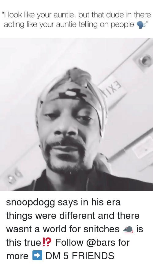 """Dude, Friends, and Memes: """"I look like your auntie, but that dude in there  acting like your auntie telling on people"""" snoopdogg says in his era things were different and there wasnt a world for snitches 🐀 is this true⁉️ Follow @bars for more ➡️ DM 5 FRIENDS"""