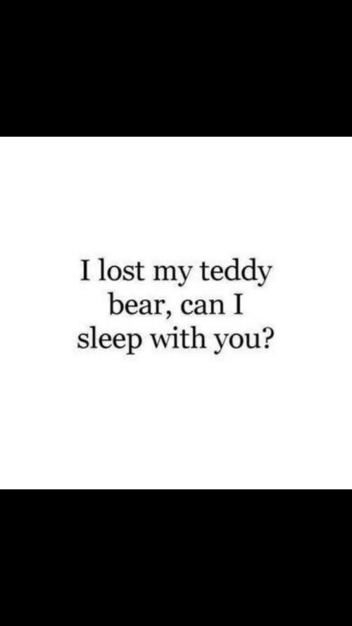 Lost, Bear, and Sleep: I lost my teddy  bear, can I  sleep with you?
