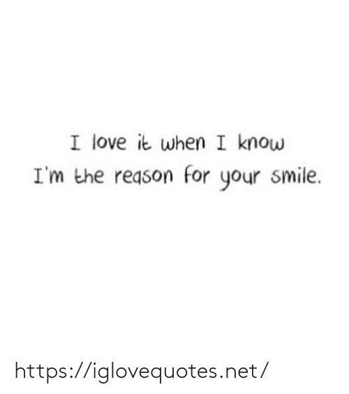 love it: I love it when I know  I'm the reason for your smile. https://iglovequotes.net/