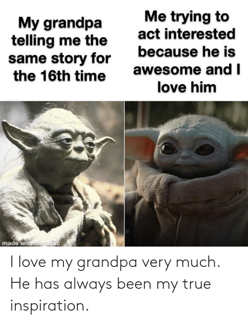 Has: I love my grandpa very much. He has always been my true inspiration.