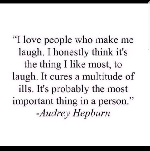 "Audrey Hepburn: ""I love people who make me  laugh. I honestly think it's  the thing I like most, to  laugh. It cures a multitude of  ills. It's probably the most  important thing in a person.""  -Audrey Hepburn"