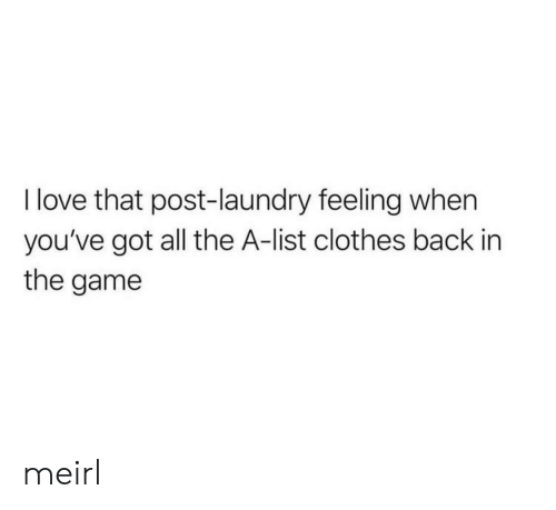 Youve Got: I love that post-laundry feeling when  you've got all the A-list clothes back in  the game meirl