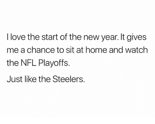 Love, New Year's, and Nfl: I love the start of the new year. It gives  me a chance to sit at home and watch  the NFL Playoffs.  Just like the Steelers.