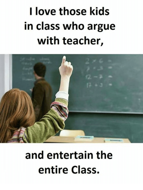 Kidsings: I love those kids  in class who argue  with teacher,  and entertain the  entire class.