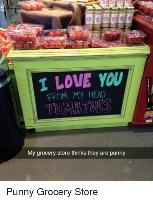 Punnies: I LOVE YOU  FROM MY HEAD  My grocery store thinks they are punny Punny Grocery Store