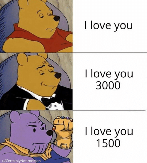 Love, Memes, and I Love You: I love you  I love you  3000  I love you  1500  u/CertainlyNotlronMan