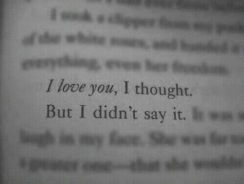 Love, Say It, and I Love You: I love you, I thought.  But I didn't say it.