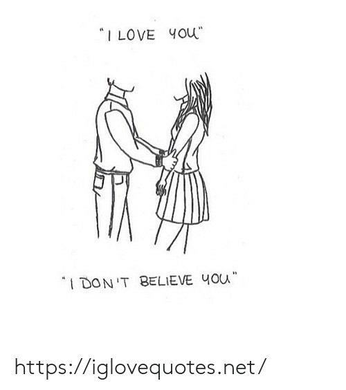 "Love, I Love You, and Net: ""I LOVE You  IDON'T BELIEVE 4OU https://iglovequotes.net/"